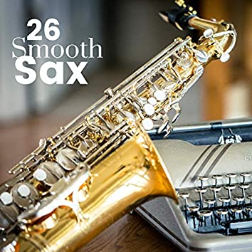 Smooth Sax 26 - Sexy Soft Jazz Relaxation for Romantic Nights