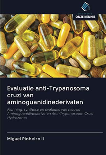 Evaluatie anti-Trypanosoma cruzi van aminoguanidinederivaten: Planning, synthese en evaluatie van nieuwe Aminoguanidinederivaten Anti-Trypanosoom Cruzi Hydrozones