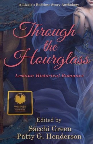 Through the Hourglass: Lesbian Historical Romance (A Lizzie's Bedtime Stories Anthology) (Volume 2)