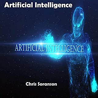 Artificial Intelligence                   By:                                                                                                                                 Chris Soranson                               Narrated by:                                                                                                                                 Chris Soranson                      Length: 12 hrs and 59 mins     Not rated yet     Overall 0.0
