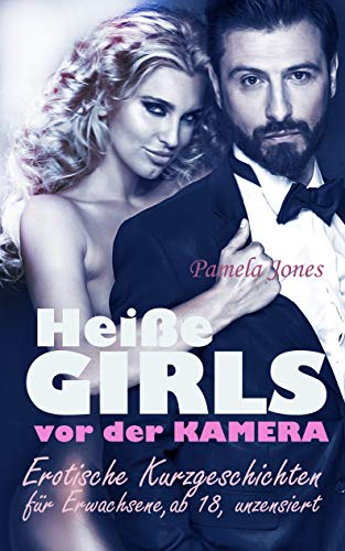 Erotische Kurzgeschichten für Erwachsene: Heisse Girls vor der Kamera, ab 18 , unzensiert, Sexgeschichten (Erotische Kurzgeschichten für Erwachsene,Sexgeschichten)