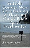 Suffolk County New York Fishing & Floating Guide Book Part 1 Freshwater: Complete fishing and floating information for Suffolk County New York Part 1 Freshwater ... New York Fishing & Floating Guide Books 15)