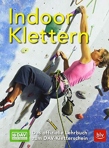 Indoor-Klettern – Das offizielle Lehrbuch zum DAV-Kletterschein (Alpin-Lehrplan (ehem. BLV))
