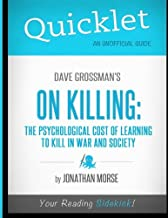Quicklet - Dave Grossman's On Killing: The Psychological Cost of Learning to Kill in War and Society