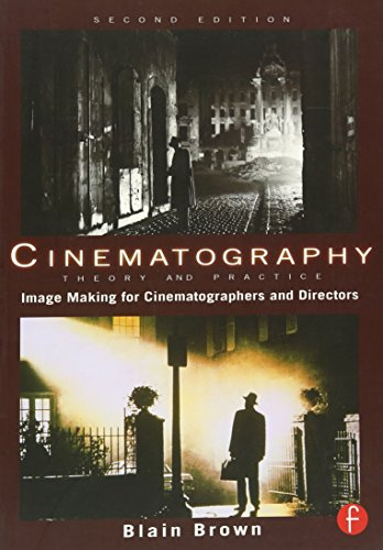 Cinematography: Theory and Practice, Second Edition:...