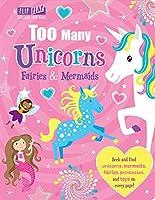 Too Many Unicorns, Fairies & Mermaids (Flip, Flap and Find)
