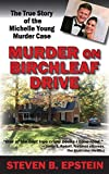 Murder on Birchleaf Drive: The True Story of the Michelle Young Murder Case