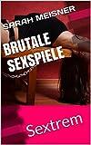 Brutale Sexspiele: Sextrem
