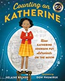 Counting on Katherine: How Katherine Johnson Put Astronauts on the Moon - Helaine Becker