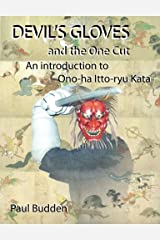 Devil's Gloves and the One Cut: An introduction to Ono-ha Itto-ryu Kata Paperback