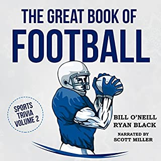 The Great Book of Football: Interesting Facts and Sports Stories     Sports Trivia, Book 2              By:                                                                                                                                 Bill O'Neill                               Narrated by:                                                                                                                                 Scott Miller                      Length: 3 hrs and 43 mins     9 ratings     Overall 4.3