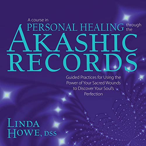 A Course in Personal Healing Through the Akashic Records: Guided Practices for Using the Power of Your Sacred Wounds to D...