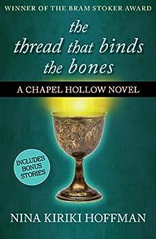 The Thread That Binds the Bones (The Chapel Hollow Novels Book 1) by [Nina Kiriki Hoffman]