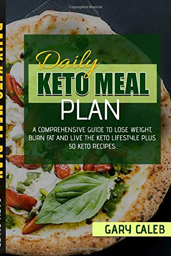 Daily Keto Meal Plan: A Comprehensive Guide To Lose Weight, Burn Fat And Live The Keto Lifestyle Plus 50 Keto Recipes