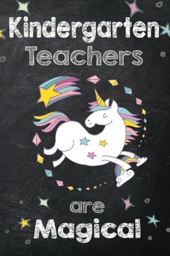 Kindergarten Teachers are Magical: Kindergarten Teacher Appreciation Gift for Women, Teacher Unicorn Journal with Lined and Blank Pages, Unicorn Kindergarten Teacher Gift
