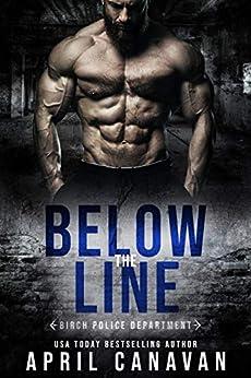 Below the Line (Birch Police Department Book 5) by [April Canavan]