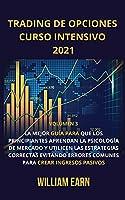 Trading de Opciones Curso Intensivo volumen 3: La mejor guía para que los principiantes aprendan la psicología de mercado y utilicen las estrategias correctas evitando errores comunes para crear ingresos pasivos