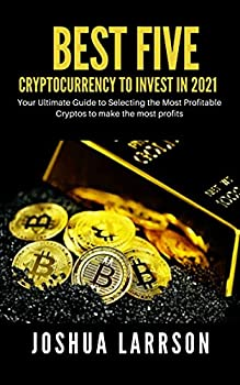 Best Five Cryptocurrencies To Invest In 2021  Your Ultimate Guide to Selecting the Most Profitable Cryptos to make the most profits
