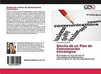 Diseño de un Plan de Comunicación Estratégica: Orientada a la Inclusión de las Tecnologías de Información y Comunicación en los Procesos Educativos