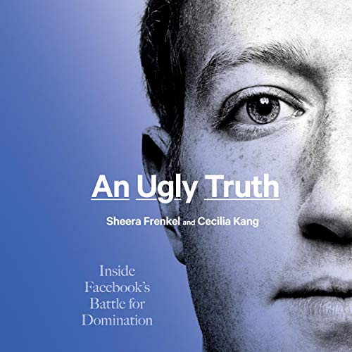 An Ugly Truth Audiobook By Sheera Frenkel, Cecilia Kang cover art