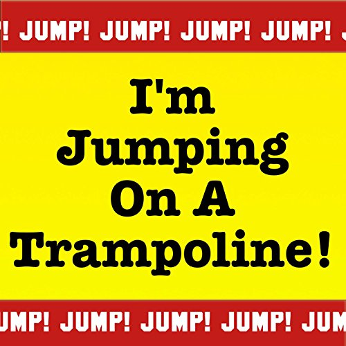 I\'m Jumping on a Trampoline