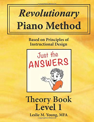 Revolutionary Piano Method: Theory Level 1 Answers: Based on Principles of Instructional Design (Revolutionary Piano Method Answers)