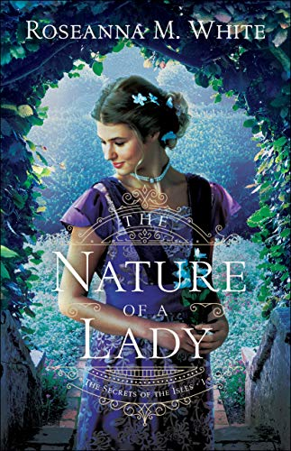 The Nature of a Lady (The Secrets of the Isles Book #1) by [Roseanna M. White]