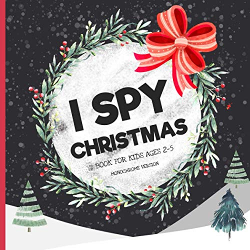 I Spy Christmas Book for Kids Ages 2-5: Little Interactive Coloring & Guessing Activity Book for Children and Toddlers- Hidden Picture Game Perfect ... Great Stocking Stuffer-Monochrome Interior