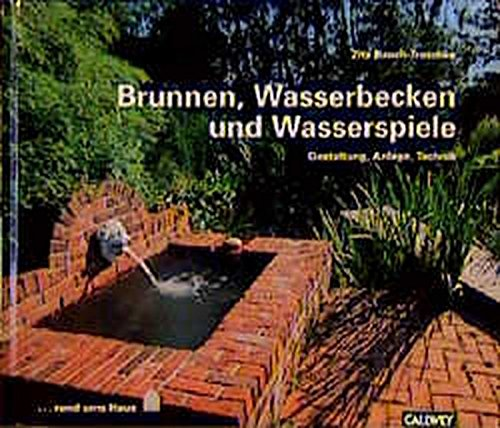 Brunnen, Wasserbecken und Wasserspiele: Gestaltung, Anlage, Technik