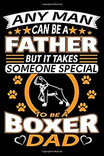 Any Man Can Be A Father But It Takes Someone Special To Be A Boxer Dad: Boxer Dog Journal Notebook Best Gifts For Boxer Dad And Who Love Boxer Dog Notebook Blank Lined Ruled Journal 6