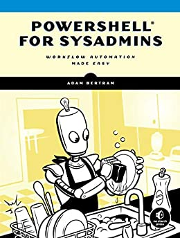 PowerShell for Sysadmins: Workflow Automation Made Easy by [Adam Bertram]