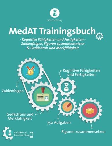 MedAT Trainingsbuch Band 3: Kognitive Fähigkeiten und Fertigkeiten - Zahlenfolgen, Figuren zusammensetzen & Gedächtnis und Merkfähigkeit