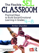 The Flexible SEL Classroom: Practical Ways to Build Social Emotional Learning in Grades 4–8
