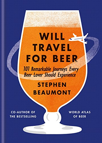 Will Travel For Beer: 101 Remarkable Journeys Every Beer Lover Should Experience (English Edition)