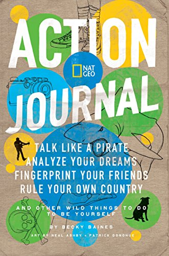 Action Journal: Talk Like a Pirate, Analyze Your Dreams, Fingerprint Your Friends, Rule Your Own Country, and Other Wild Things to Do to Be Yourself (Activity Books)