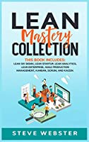 Lean Mastery Collection: This book includes: Lean Six Sigma, Lean Startup, Lean Analytics, Lean Enterprise, Agile Project Management, Kanban, Scrum, and Kaizen
