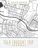 Tula (Russia) Trip Journal: Lined Tula (Russia) Vacation/Travel Guide Accessory Journal/Diary/Notebook With Tula (Russia) Map Cover Art