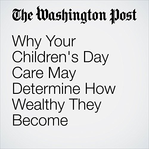 Why Your Children's Day Care May Determine How Wealthy They Become copertina