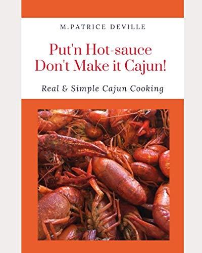 Put'n Hot-sauce Don't Make it Cajun!: Real & Simple Cajun Cooking