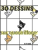 30 dessins sur quadrillage, 6-11 ans: Livre pour apprendre à reproduire un modèle, un dessin.Symétrie, coloriage, animaux.
