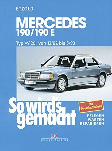 Mercedes 190/190E W 201 von 12/82 bis 5/93: So wird\'s gemacht - Band 46: Typ W 201 Benziner von 12/82 bis 5/93. 90-204 PS. Pflegen - warten - reparieren