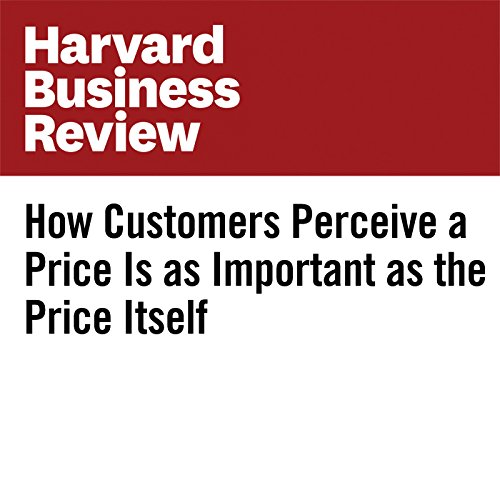 How Customers Perceive a Price Is as Important as the Price Itself copertina