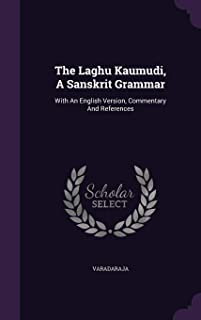 The Laghu Kaumudi, a Sanskrit Grammar: With an English Version, Commentary and References