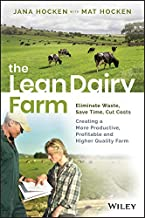 The Lean Dairy Farm: Eliminate Waste, Save Time, Cut Costs - Creating a More Productive, Profitable and Higher Quality Farm (English Edition)