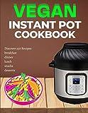 Vegan Instant Pot Cookbook: Disc...
