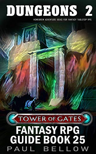 Dungeons 2: Homebrew Adventure Ideas for fantasy tabletop RPG Game Masters (Tower of Gates Fantasy RPG Guide Book 25) (English Edition)