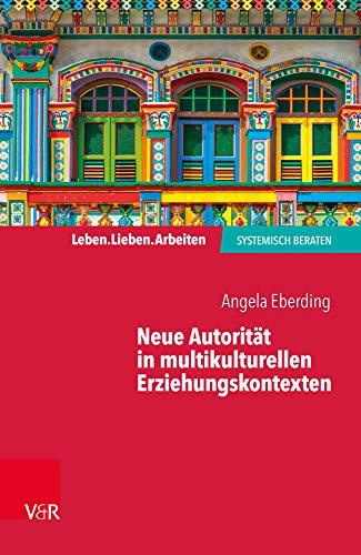 Neue Autorität in multikulturellen Erziehungskontexten (Leben. Lieben. Arbeiten: systemisch beraten)