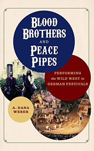 Blood Brothers and Peace Pipes: Performing the Wild West in German Festivals (Folklore Studies in a Multicultural World)