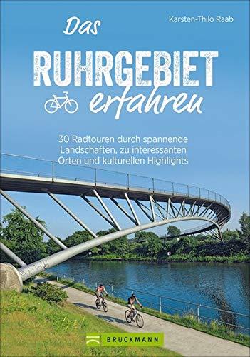 Radführer: Das Ruhrgebiet erfahren. 30 Radtouren durch spannende Landschaften, zu interessanten Orten und kulturellen Highlights. Mit GPS-Tracks zum ... reizvollen Städten und kulturellen Highlights