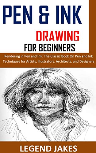PEN AND INK DRAWING FOR BEGINNERS: Rendering in Pen and Ink: The Classic Book On Pen and Ink Techniques for Artists, Illustrators, Architects, and Designers (English Edition)
